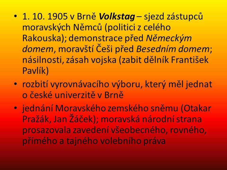 1. 10. 1905 v Brně Volkstag – sjezd zástupců moravských Němců (politici z celého Rakouska); demonstrace před Německým domem, moravští Češi před Besedním domem; násilnosti, zásah vojska (zabit dělník František Pavlík)