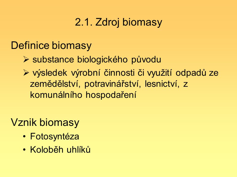 2.1. Zdroj biomasy Definice biomasy Vznik biomasy