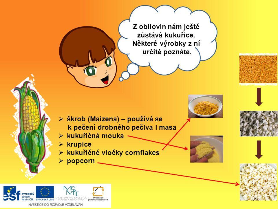 škrob (Maizena) – používá se k pečení drobného pečiva i masa