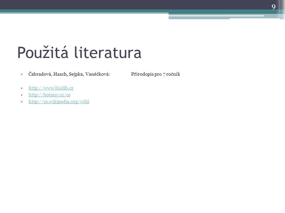 Použitá literatura Čabradová, Hasch, Sejpka, Vaněčková: Přírodopis pro 7 ročník. http://www.biolib.cz.