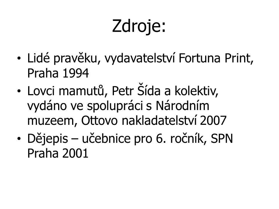 Zdroje: Lidé pravěku, vydavatelství Fortuna Print, Praha 1994