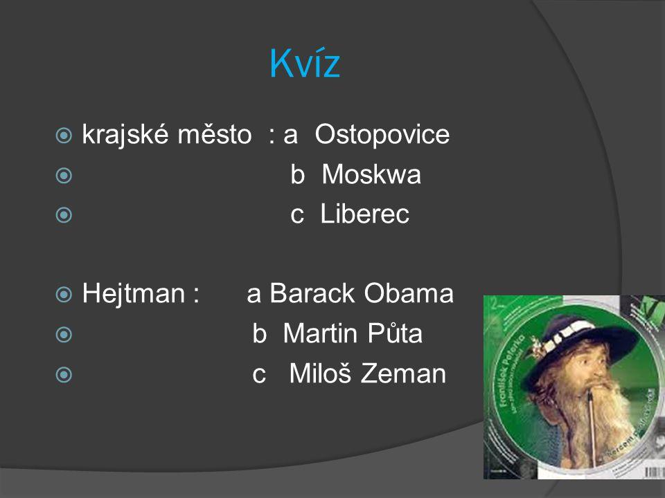 Kvíz krajské město : a Ostopovice b Moskwa c Liberec