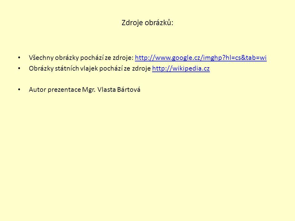 Zdroje obrázků: Všechny obrázky pochází ze zdroje: http://www.google.cz/imghp hl=cs&tab=wi.