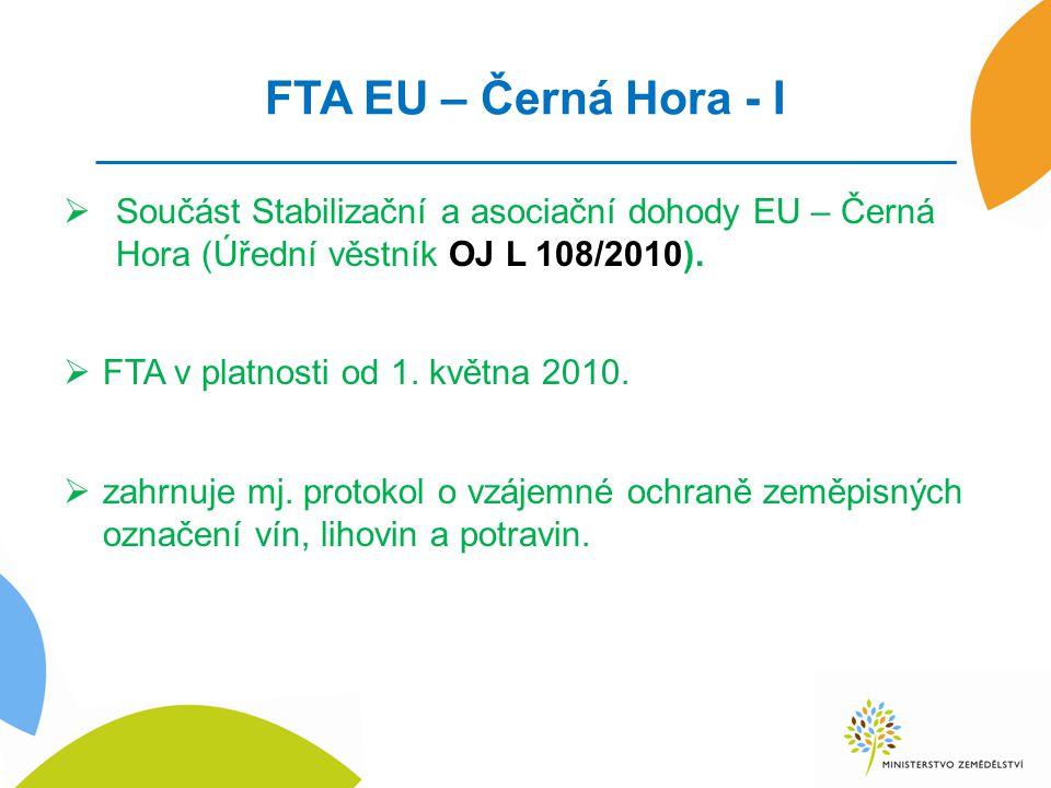 FTA EU – Černá Hora - I Součást Stabilizační a asociační dohody EU – Černá Hora (Úřední věstník OJ L 108/2010).