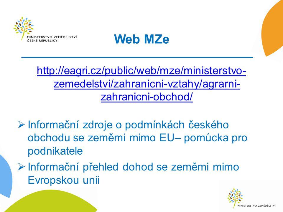 Web MZe http://eagri.cz/public/web/mze/ministerstvo-zemedelstvi/zahranicni-vztahy/agrarni-zahranicni-obchod/