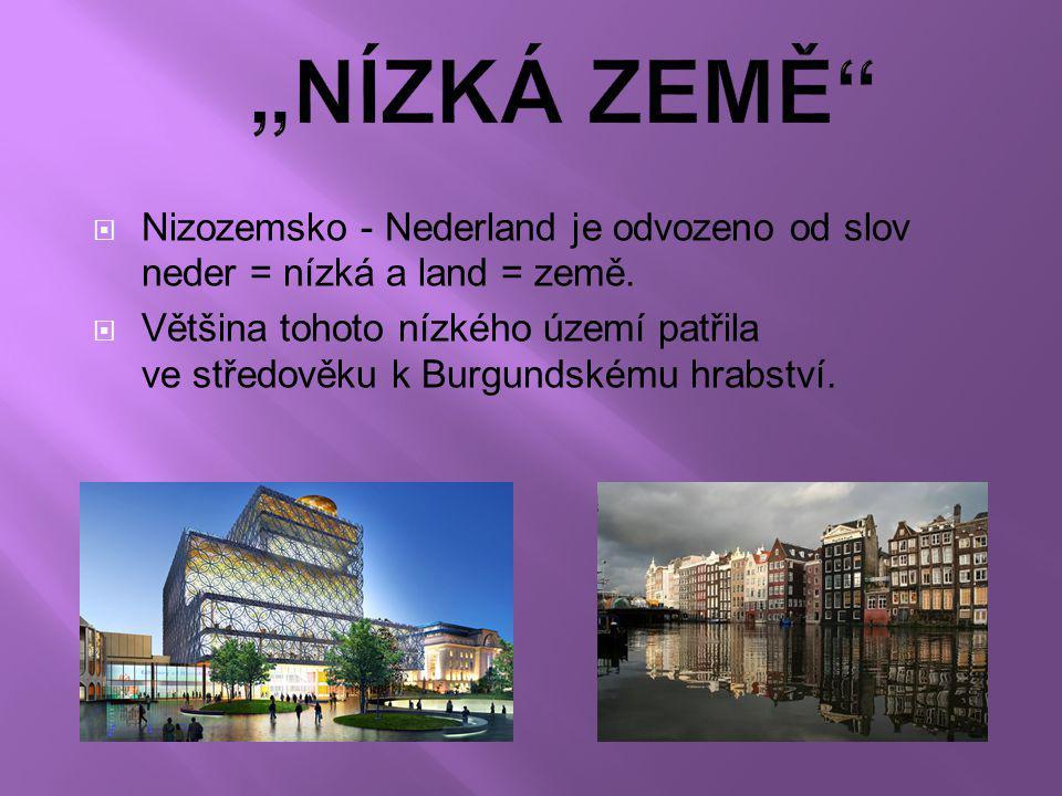 """""""NÍZKÁ ZEMĚ Nizozemsko - Nederland je odvozeno od slov neder = nízká a land = země."""
