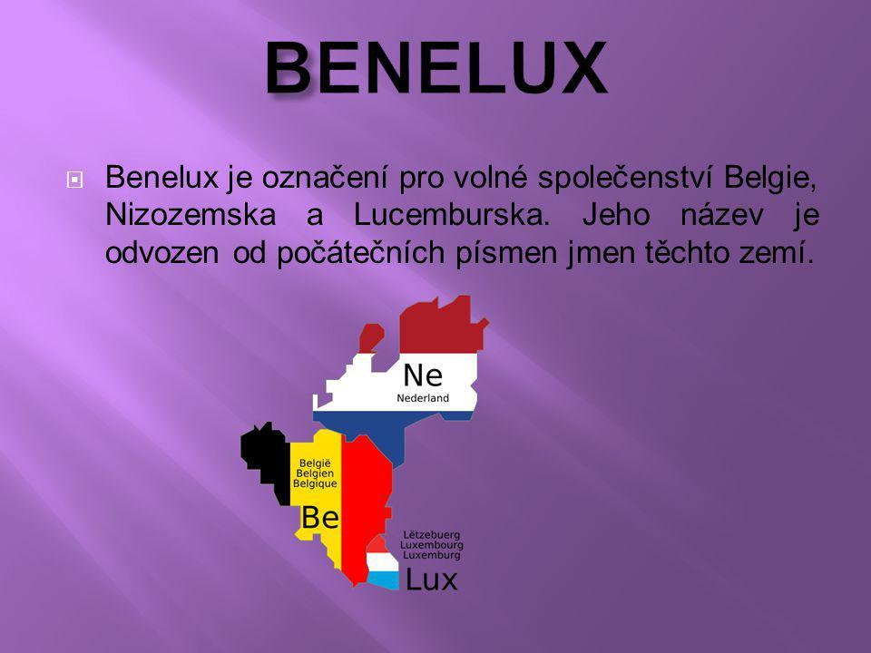 BENELUX Benelux je označení pro volné společenství Belgie, Nizozemska a Lucemburska.