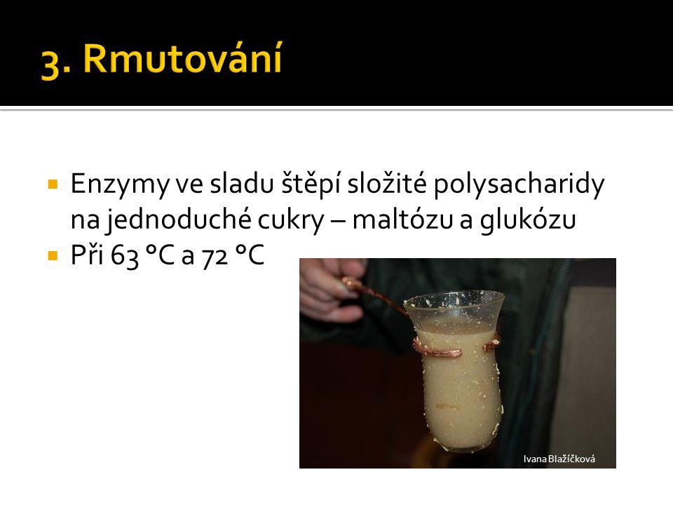 3. Rmutování Enzymy ve sladu štěpí složité polysacharidy na jednoduché cukry – maltózu a glukózu. Při 63 °C a 72 °C.