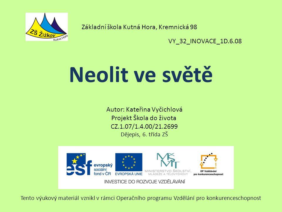 Neolit ve světě Základní škola Kutná Hora, Kremnická 98