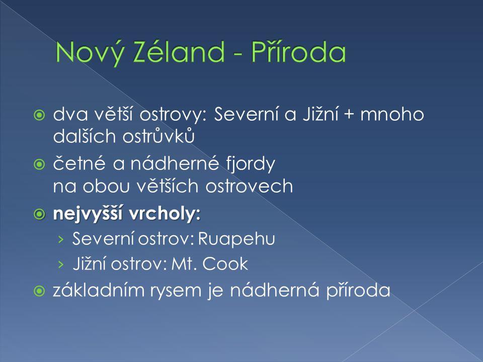 Nový Zéland - Příroda dva větší ostrovy: Severní a Jižní + mnoho dalších ostrůvků. četné a nádherné fjordy na obou větších ostrovech.