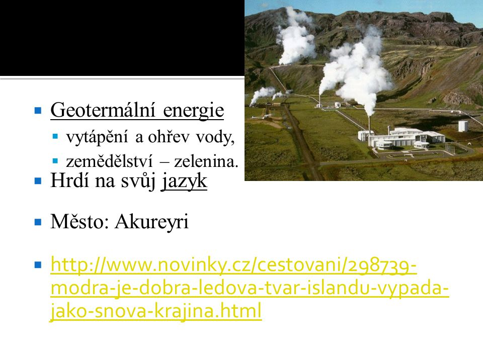 Geotermální energie Hrdí na svůj jazyk Město: Akureyri
