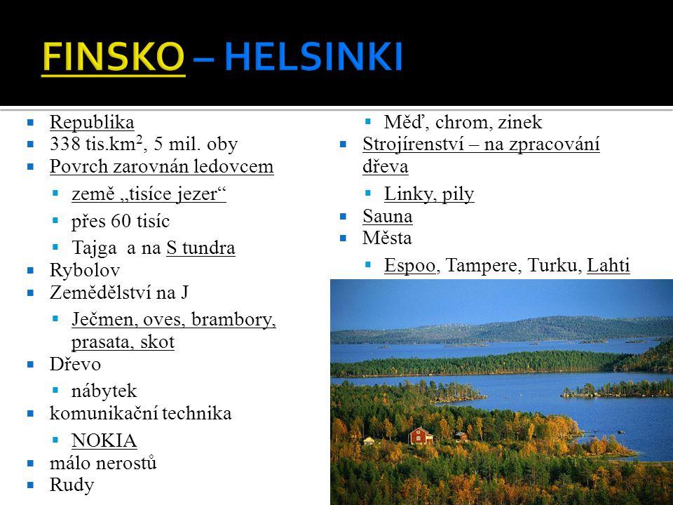 FINSKO – HELSINKI Republika Měď, chrom, zinek 338 tis.km2, 5 mil. oby