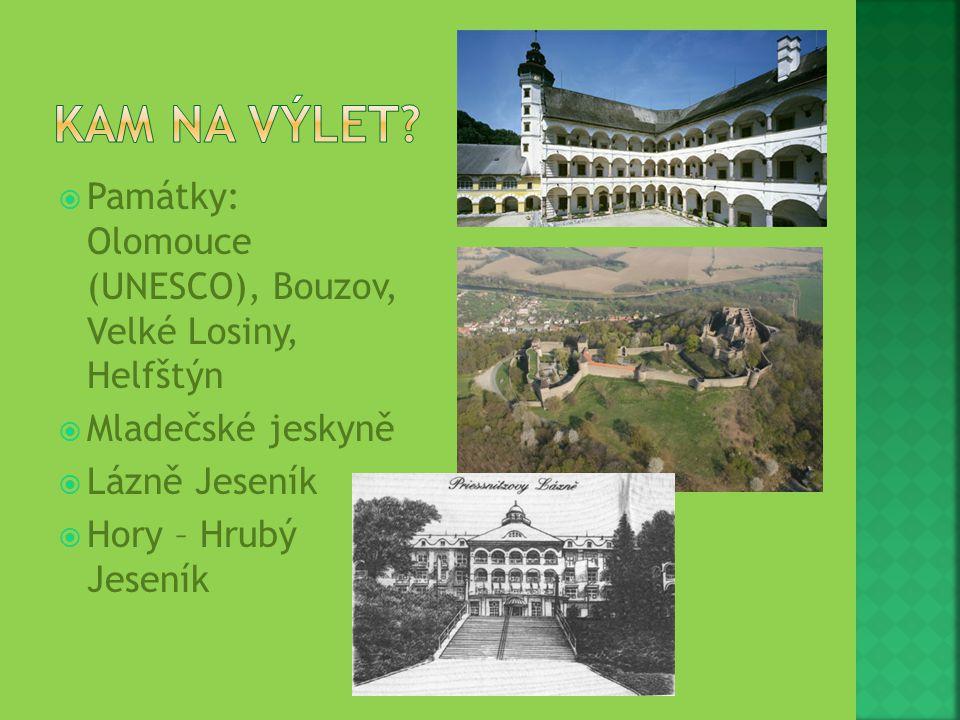 Kam na výlet Památky: Olomouce (UNESCO), Bouzov, Velké Losiny, Helfštýn. Mladečské jeskyně. Lázně Jeseník.
