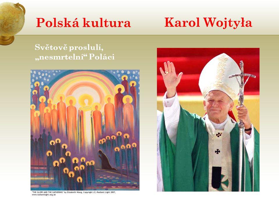 """Polská kultura Karol Wojtyła Světově proslulí, """"nesmrtelní Poláci"""
