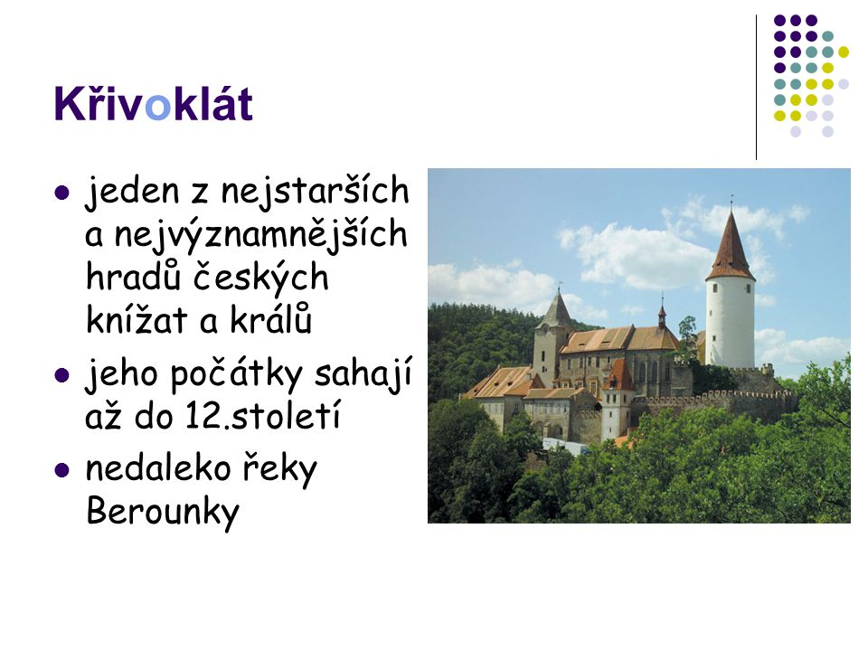 Křivoklát jeden z nejstarších a nejvýznamnějších hradů českých knížat a králů. jeho počátky sahají až do 12.století.