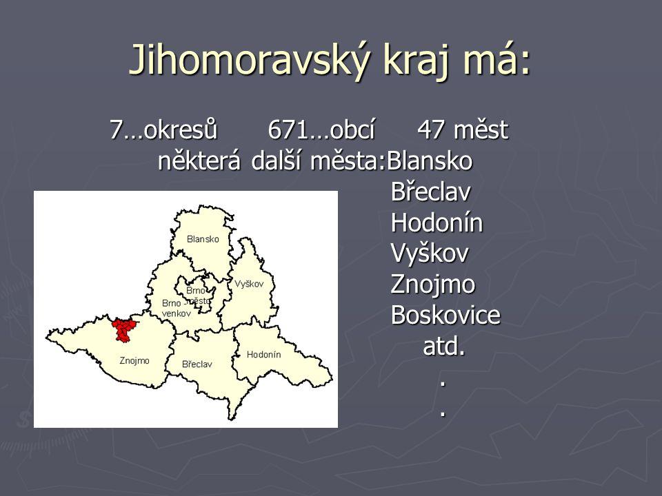 Jihomoravský kraj má: 7…okresů 671…obcí 47 měst