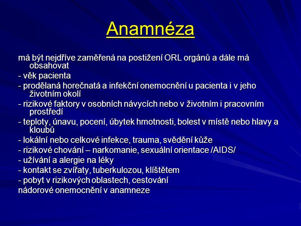 Anamnéza má být nejdříve zaměřená na postižení ORL orgánů a dále má obsahovat. - věk pacienta.