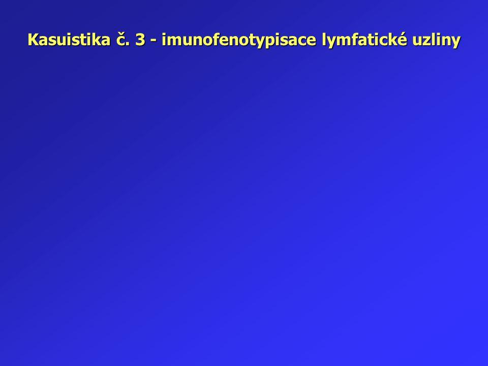 Kasuistika č. 3 - imunofenotypisace lymfatické uzliny
