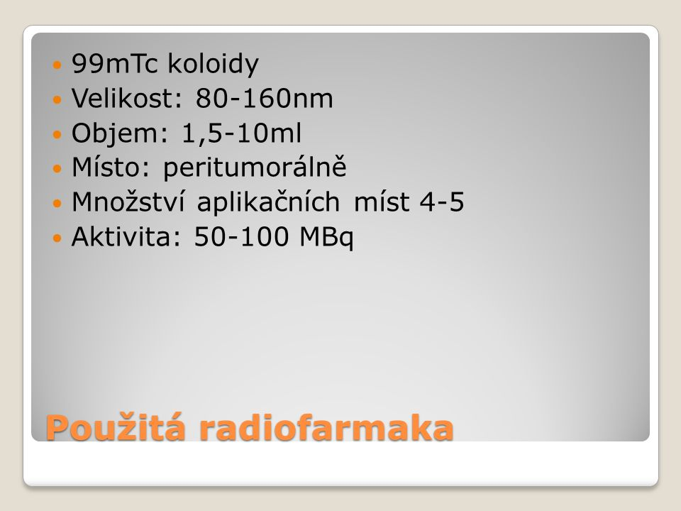 Použitá radiofarmaka 99mTc koloidy Velikost: 80-160nm Objem: 1,5-10ml
