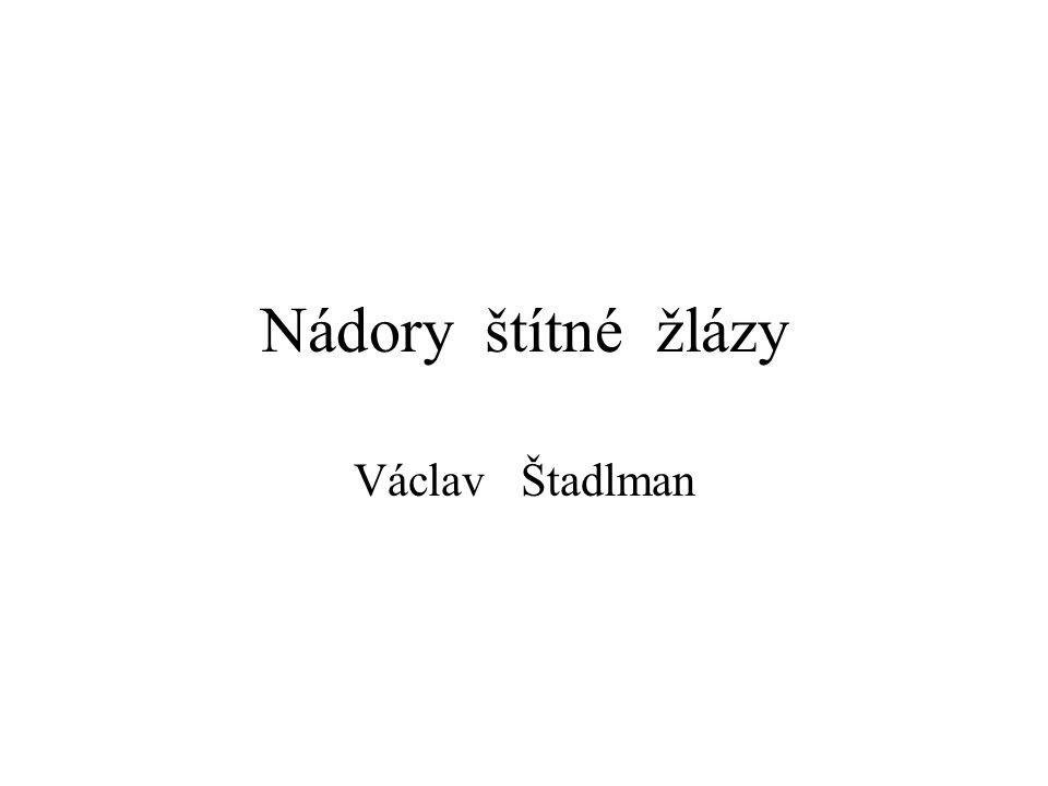 Nádory štítné žlázy Václav Štadlman