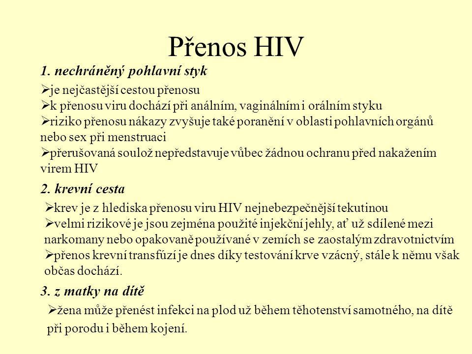 Přenos HIV 1. nechráněný pohlavní styk 2. krevní cesta