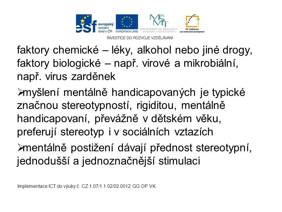 faktory chemické – léky, alkohol nebo jiné drogy, faktory biologické – např. virové a mikrobiální, např. virus zarděnek
