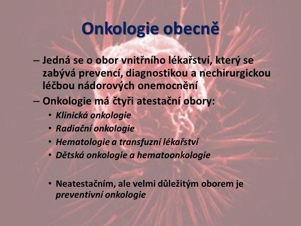 Onkologie obecně Jedná se o obor vnitřního lékařství, který se zabývá prevencí, diagnostikou a nechirurgickou léčbou nádorových onemocnění.