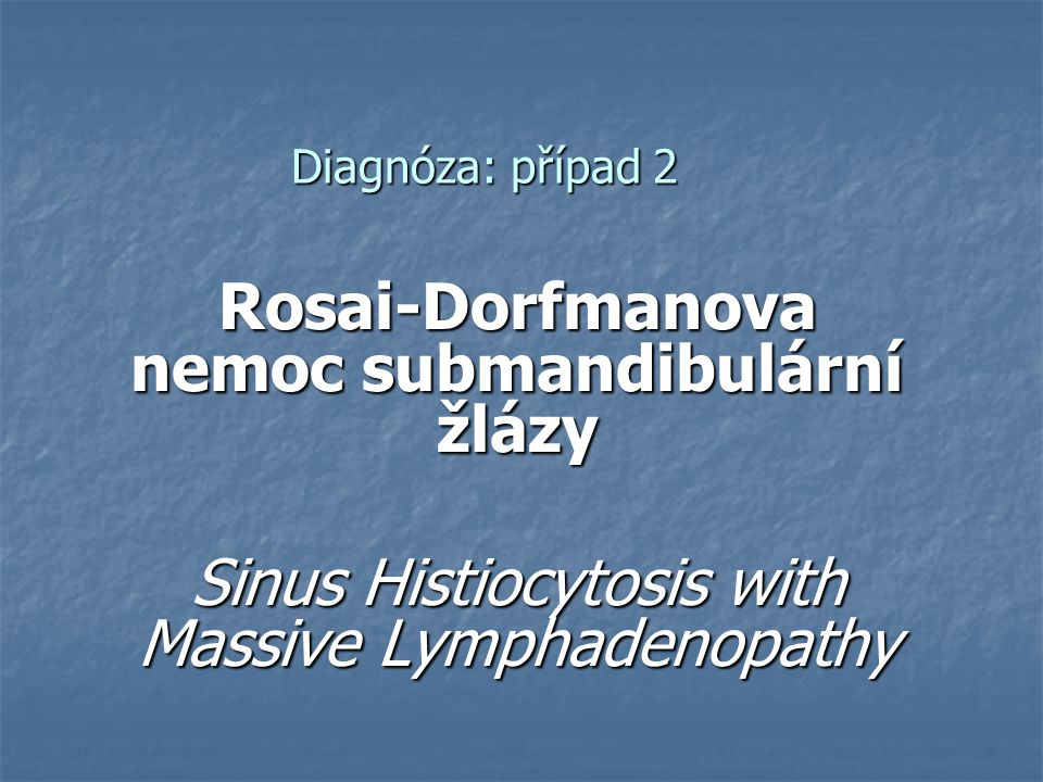Rosai-Dorfmanova nemoc submandibulární žlázy