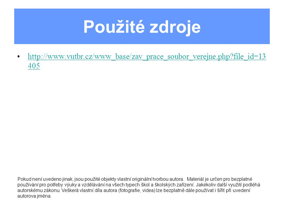 Použité zdroje http://www.vutbr.cz/www_base/zav_prace_soubor_verejne.php file_id=13405.