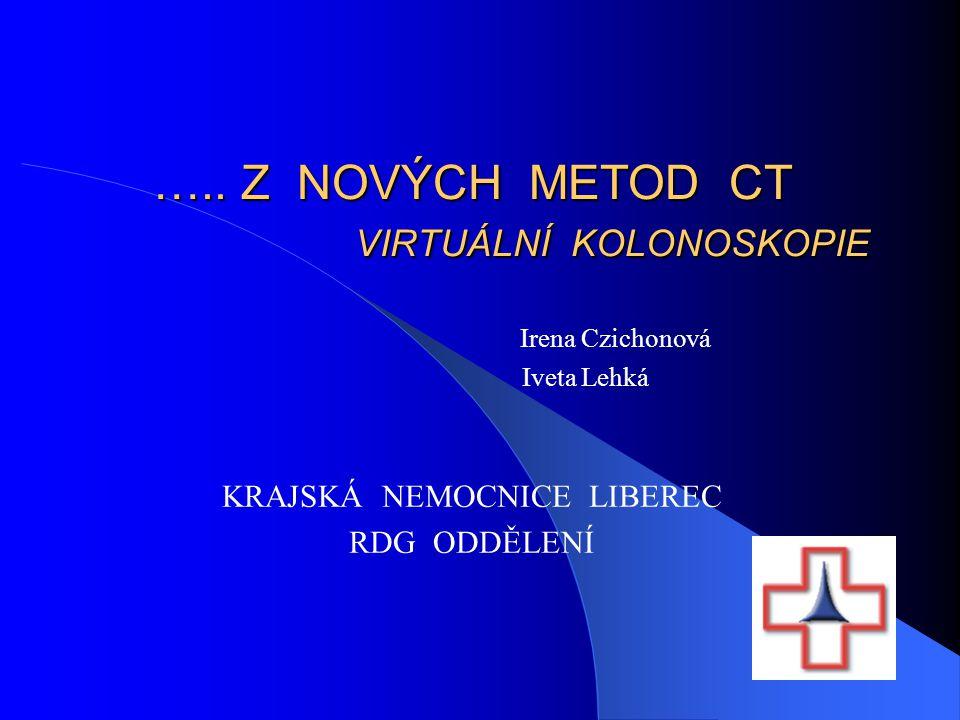 ….. Z NOVÝCH METOD CT VIRTUÁLNÍ KOLONOSKOPIE