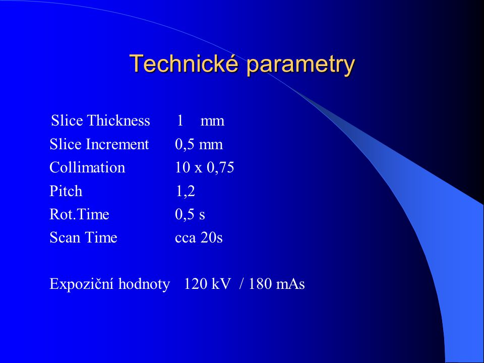 Technické parametry Slice Thickness 1 mm Slice Increment 0,5 mm