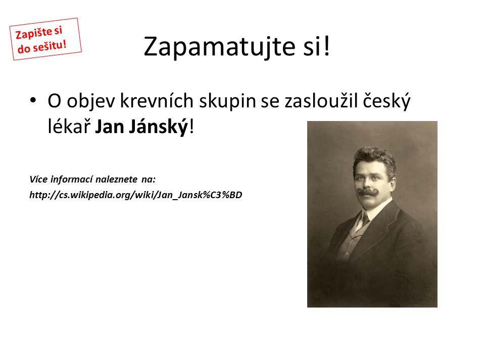Zapamatujte si! Zapište si do sešitu! O objev krevních skupin se zasloužil český lékař Jan Jánský!