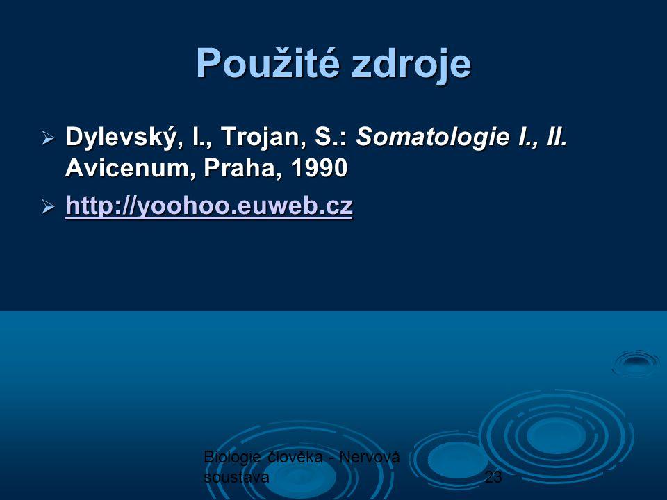 Použité zdroje Dylevský, I., Trojan, S.: Somatologie I., II. Avicenum, Praha, 1990. http://yoohoo.euweb.cz.