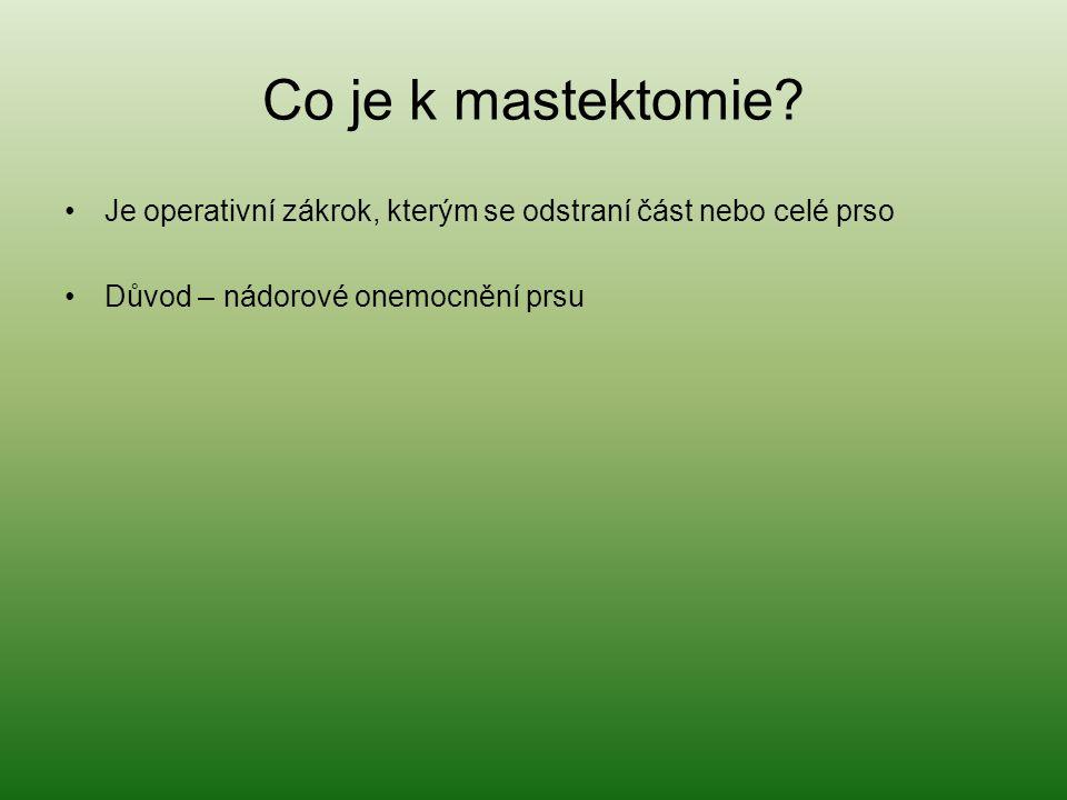 Co je k mastektomie. Je operativní zákrok, kterým se odstraní část nebo celé prso.