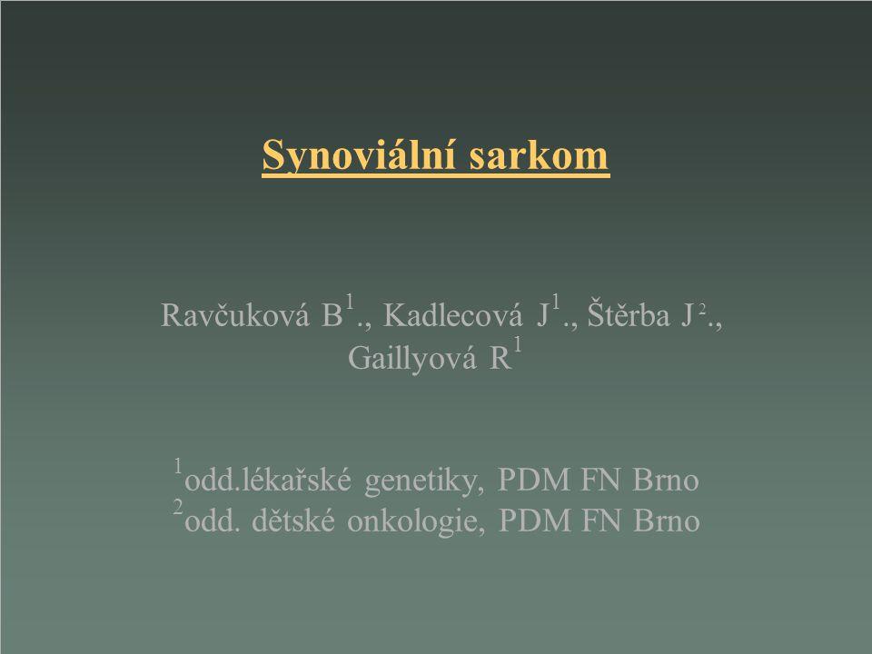 Synoviální sarkom Ravčuková B1. , Kadlecová J1. , Štěrba J 2