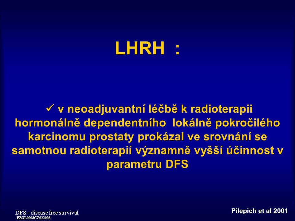 LHRH :  v neoadjuvantní léčbě k radioterapii hormonálně dependentního lokálně pokročilého karcinomu prostaty prokázal ve srovnání se samotnou radioterapií významně vyšší účinnost v parametru DFS
