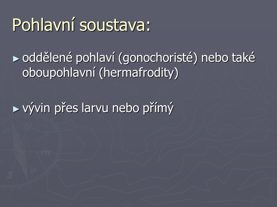 Pohlavní soustava: oddělené pohlaví (gonochoristé) nebo také oboupohlavní (hermafrodity) vývin přes larvu nebo přímý.