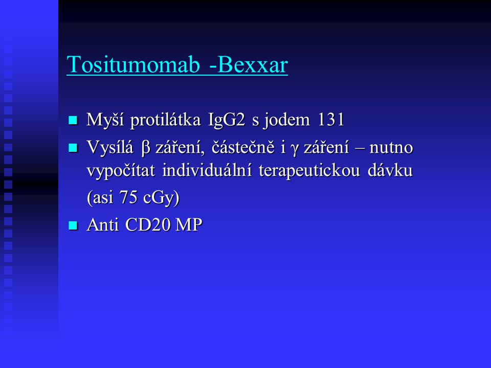 Tositumomab -Bexxar Myší protilátka IgG2 s jodem 131