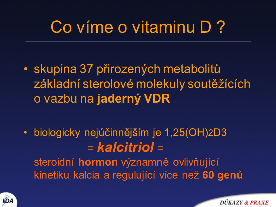 Co víme o vitaminu D skupina 37 přirozených metabolitů základní sterolové molekuly soutěžících o vazbu na jaderný VDR.