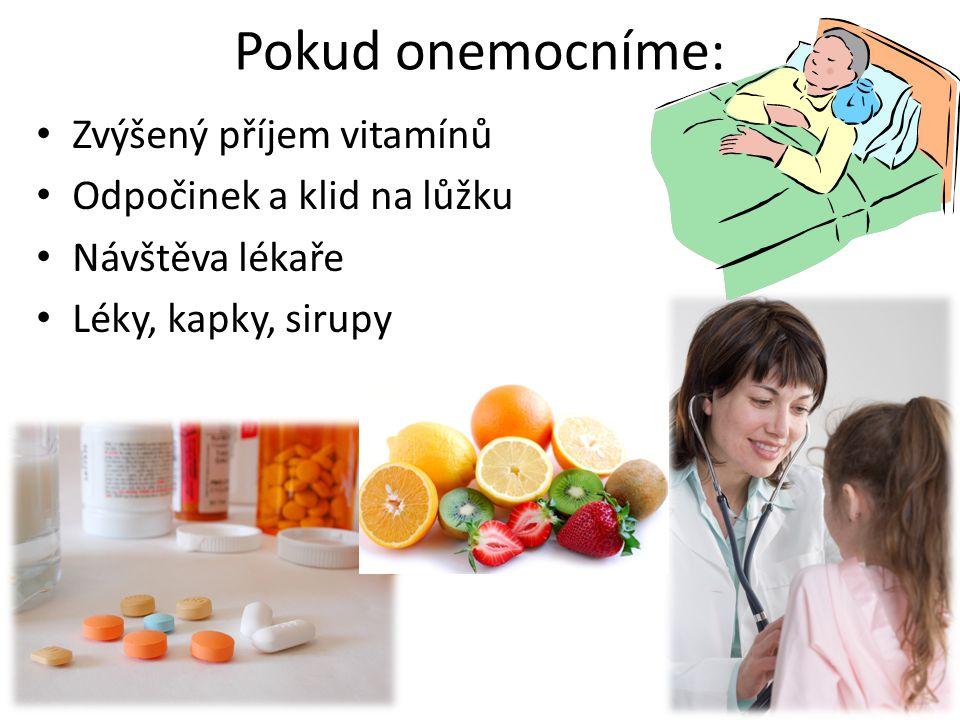 Pokud onemocníme: Zvýšený příjem vitamínů Odpočinek a klid na lůžku