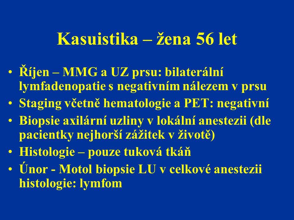 Kasuistika – žena 56 let Říjen – MMG a UZ prsu: bilaterální lymfadenopatie s negativním nálezem v prsu.