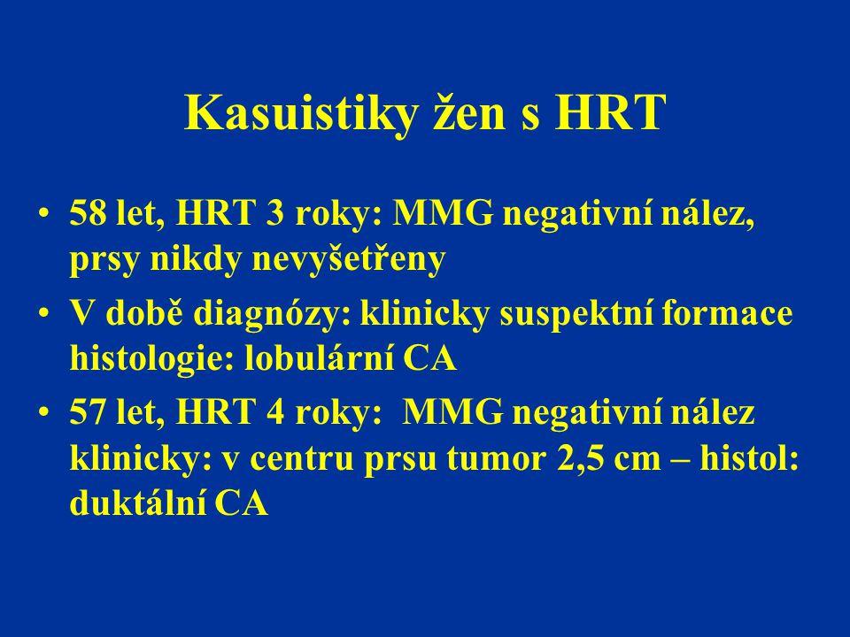 Kasuistiky žen s HRT 58 let, HRT 3 roky: MMG negativní nález, prsy nikdy nevyšetřeny.