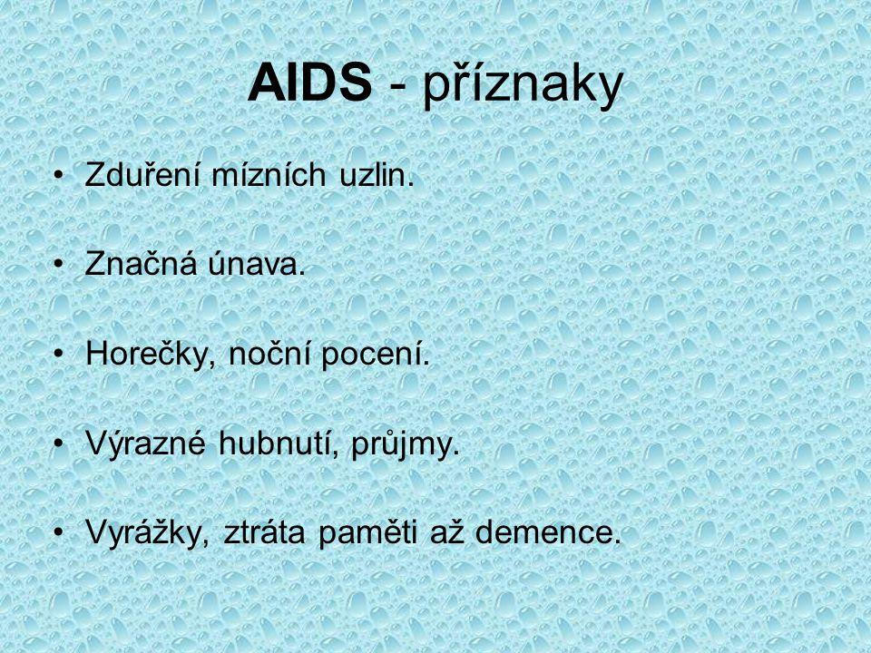 AIDS - příznaky Zduření mízních uzlin. Značná únava.