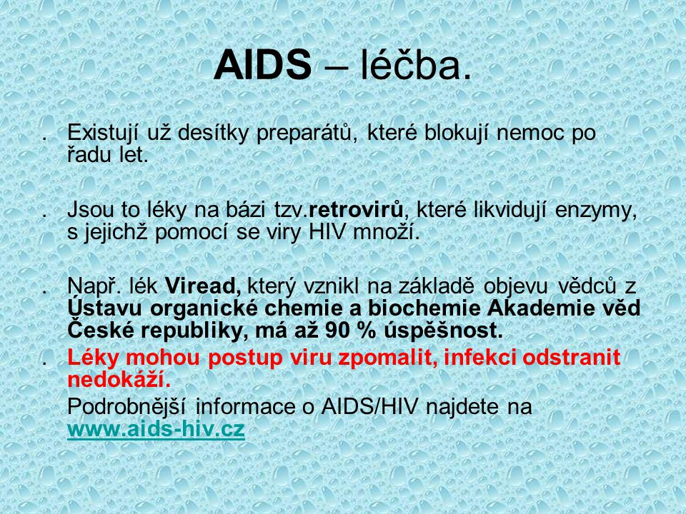 AIDS – léčba. . Existují už desítky preparátů, které blokují nemoc po řadu let.