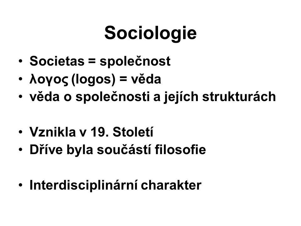 Sociologie Societas = společnost λογος (logos) = věda