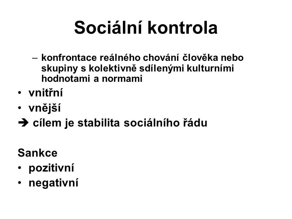 Sociální kontrola vnitřní vnější  cílem je stabilita sociálního řádu