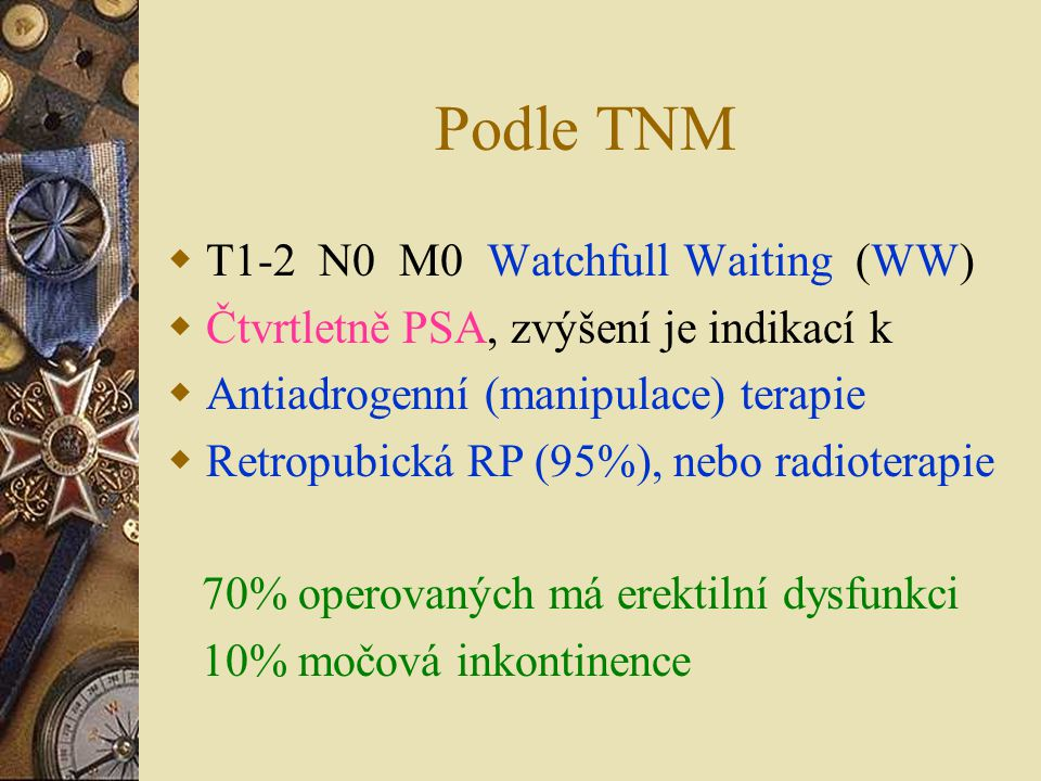 Podle TNM T1-2 N0 M0 Watchfull Waiting (WW)