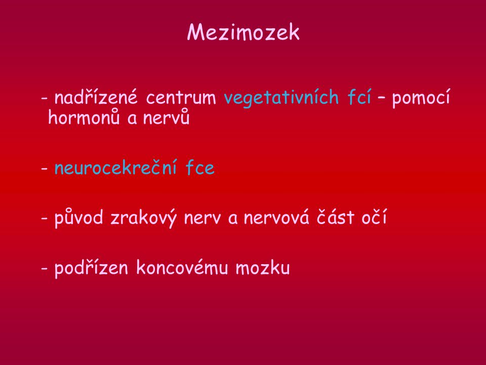 Mezimozek - nadřízené centrum vegetativních fcí – pomocí hormonů a nervů. - neurocekreční fce. - původ zrakový nerv a nervová část očí.