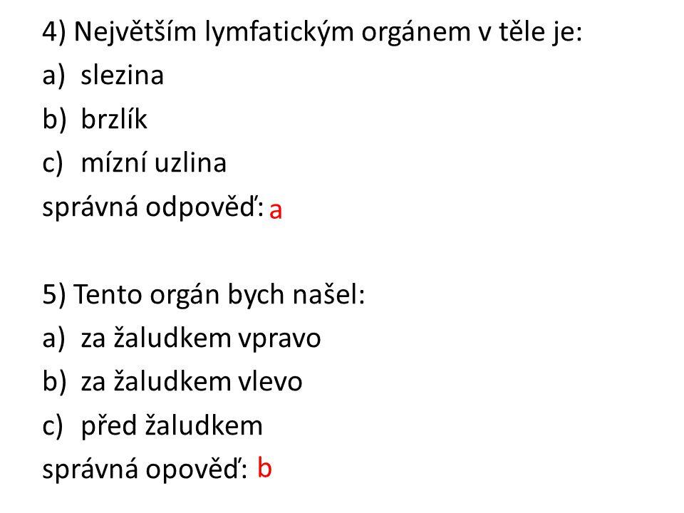 4) Největším lymfatickým orgánem v těle je: