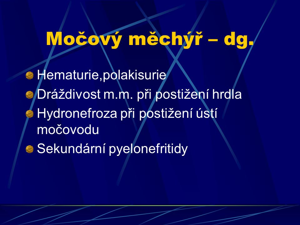 Močový měchýř – dg. Hematurie,polakisurie